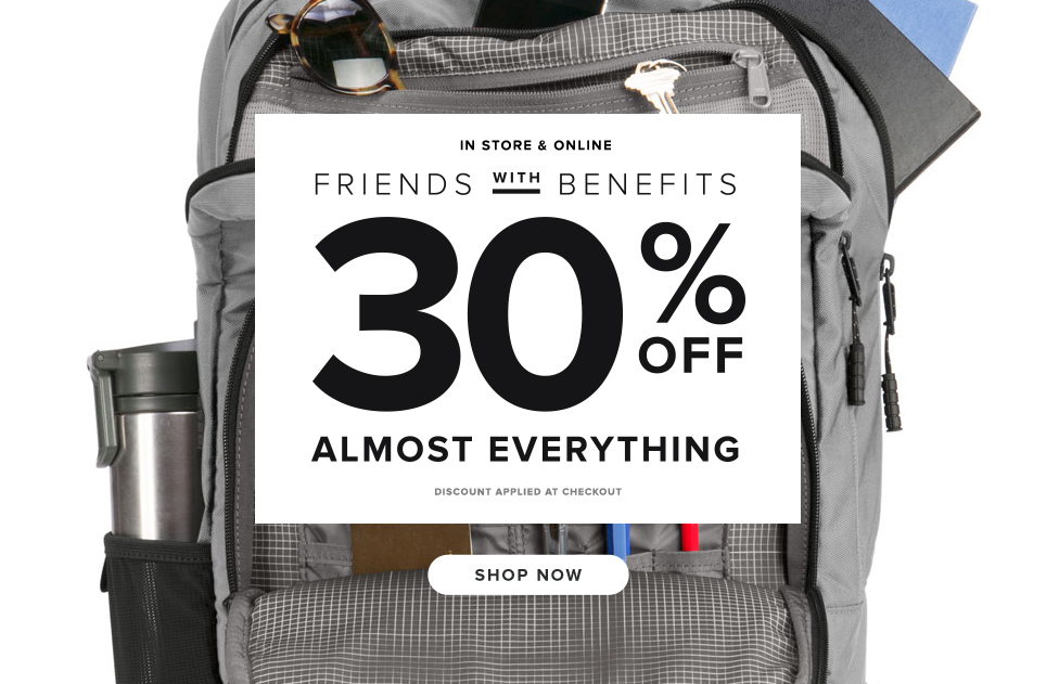 In Store and Online – Friend With Benefits: 30% OFF ALMOST EVERYTHING - Discount Applied at Checkout